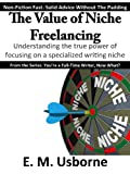 The Value of Niche Freelancing (You're a Full-Time Writer, Now What? Book 4) offers