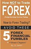 How NOT to Trade Forex - Avoid These 5 Forex Financial Fumbles