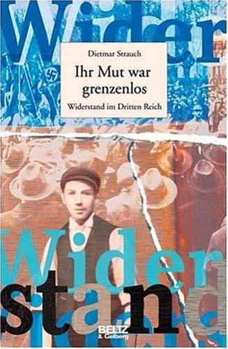 Ihr Mut war grenzenlos: Widerstand im Dritten Reich (Beltz & Gelberg - Biographie)