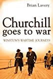 Churchill Goes to War, Brian Lavery, 1591141036