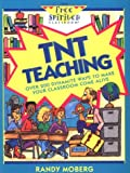 Tnt Teaching: Over 200 Dynamite Ways to Make Your Classroom Come Alive (Free Spirited Classroom Series)