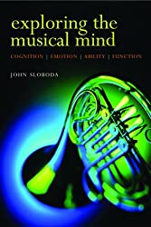 Exploring the Musical Mind: Cognition, Emothion, Ability, Function: Cognition, Emotion, Ability, Function