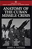 Anatomy of the Cuban Missile Crisis, James A. Nathan, 0313299730