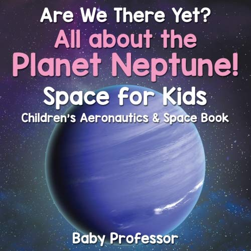 Download Are We There Yet? All About the Planet Neptune! Space for Kids - Children's Aeronautics & Space Book pdf epub