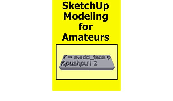 SketchUp Modeling For Amateurs (Doing to Understand Book 10