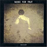 Music For Fruit by Bruce Gilbert