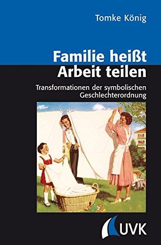 Familie heißt Arbeit teilen: Transformationen der symbolischen Geschlechterordnung (Analyse und Forschung)