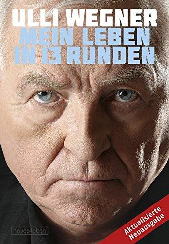 Ulli Wegner: Mein Leben in 13 Runden