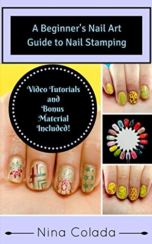 A Beginner's Nail Art Guide to Nail Stamping (Nail Art - Nail Art Stamping Basics) PDF
