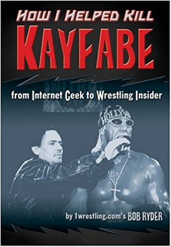 How I Helped Kill Kayfabe: From Internet Geek To Wrestling
