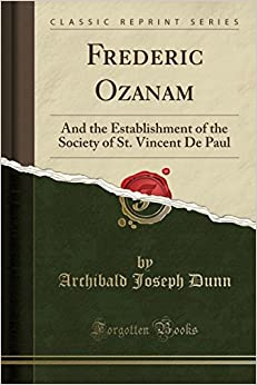 Book Frederic Ozanam: And the Establishment of the Society of St. Vincent De Paul (Classic Reprint)