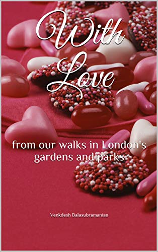 With Love: from our walks in London's gardens and parks (Short Love Poems For Girlfriend In English)