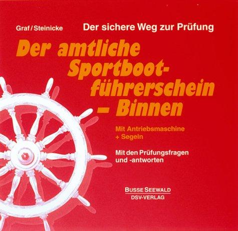Der amtliche Sportbootführerschein Binnen. Allgemeiner Teil/Mit Antriebsmaschine + Segeln (A/B/C). Mit den Prüfungsfragen und -antworten