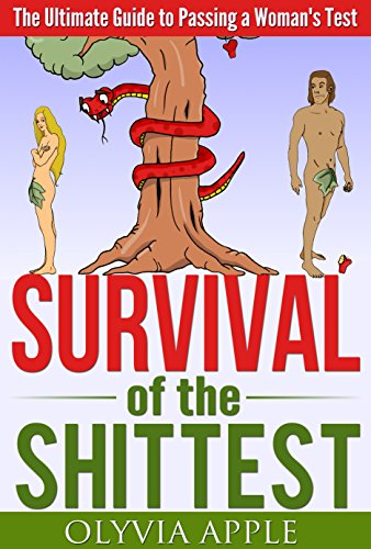 Survival of the Shittest: The Ultimate Guide to Passing a Woman