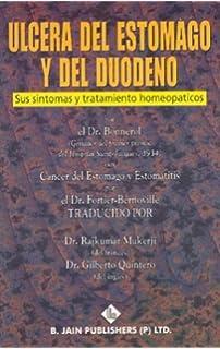 Ulcera del Estomago y del Duodeno: Sus Sintomas y Tratamiento Homeopaticos (Spanish Edition)