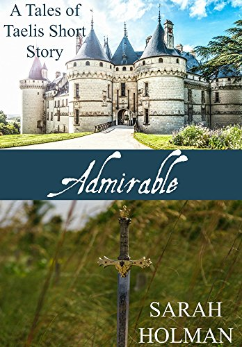 Admirable (Tales of Taelis Short Stories Book 1) by [Holman, Sarah]
