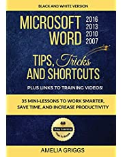 Microsoft Word 2007 2010 2013 2016 Tips Tricks and Shortcuts (Black & White Version): Work Smarter, Save Time, and Increase Productivity