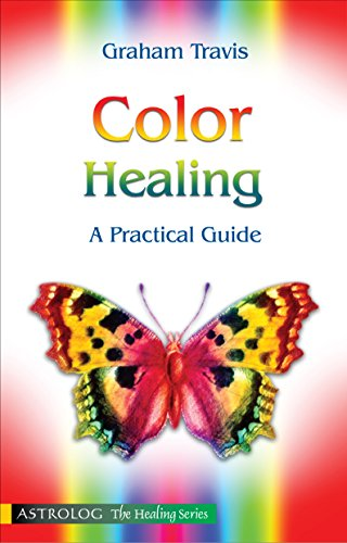 COLOR HEALING: A Practical Guide (Astrolog the healing series)