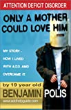 img - for Attention Deficit Disorder: Only a Mother Could Love Him book / textbook / text book