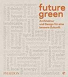 Future green: Architektur und Design für eine bessere Zukunft