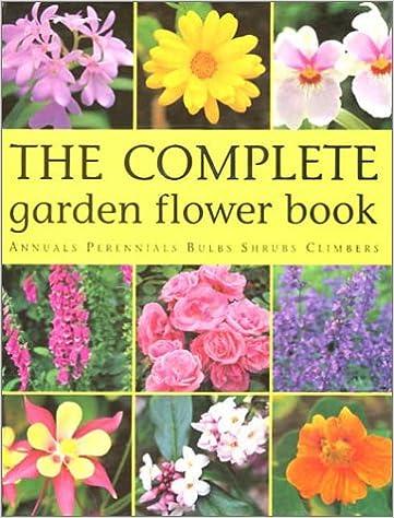 The Complete Garden Flower Book Annuals Perennials Bulbs