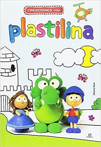 Creaciones con Plastilina (Manualidades para Niños): Amazon.es: Marina Ruiz Fernández: Libros