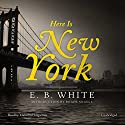 Here Is New York Audiobook by E. B. White Narrated by Malcolm Hillgartner