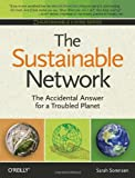 The Sustainable Network: The Accidental Answer for a Troubled Planet (Sustainable Living Series), Sarah Sorensen, 0596157037