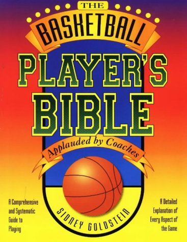 The Basketball Player's Bible: A Comprehensive and Systematic Guide to Playing (The Nitty Gritty Basketball Series)
