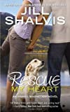 Rescue My Heart (An Animal Magnetism Novel) by Shalvis, Jill (2012) Mass Market Paperback