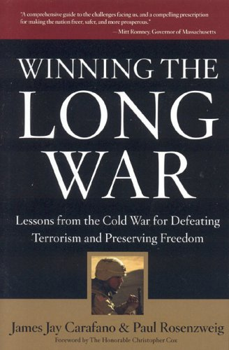 Winning the Long War: Lessons from the Cold War for Defeating Terrorism and Preserving Freedom James Jay Carafano