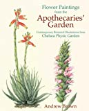 Flower Paintings from the Apothecaries' Garden: Contemporary Botanical Illustrations from Chelsea Physic Garden