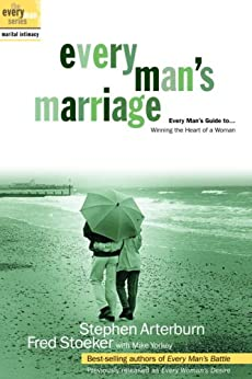 Every Man's Marriage: An Every Man's Guide to Winning the Heart of a Woman (The Every Man Series) by [Arterburn, Stephen, Stoeker, Fred, Mike Yorkey]