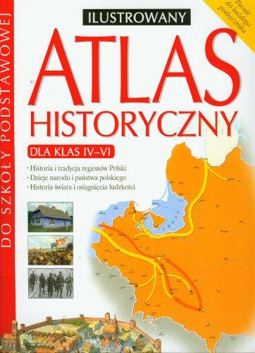 Atlas historyczny ilustrowany 4-6: Szkola podstawowa Atlas historyczny ilustrowany 4-6: Szkola podstawowa
