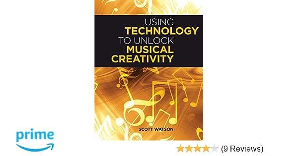 using technology to unlock musical creativity watson scott