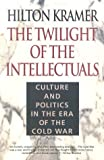 The Twilight of the Intellectuals, Hilton Kramer, 1566633117