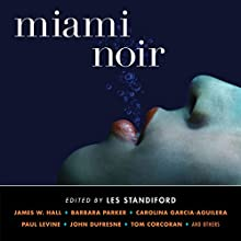 Miami Noir Audiobook by Les Standiford Narrated by Scott Brick, William Dufris, Joe Barrett, Jonathan Davis, Ray Porter, R.C. Bray, Elizabeth Evans