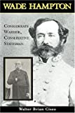 Wade Hampton: Confederate Warrior, Conservative Statesman, Walter Brian Cisco, 1574886274