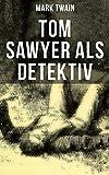 Tom Sawyer als Detektiv: Der berühmte Lausbube und sein Freund Huckleberry Finn (German Edition)