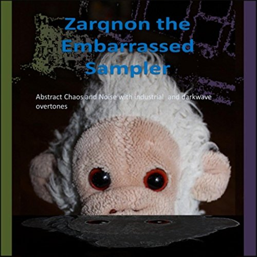 Zarqnon the Embarrassed (A collection of Abstract Chaos and Noise with Industrial and Darkwave overtones)