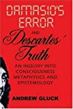 Damasio's Error and Descartes' Truth : An Inquiry into Consciousness, Epistemology, and Metaphysics, Gluck, Andrew, 1589661273