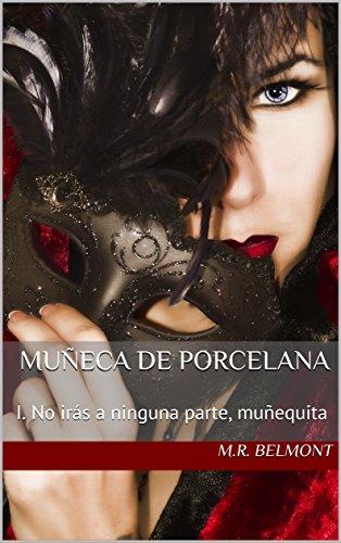 Muñeca de Porcelana: I. No irás a ninguna parte, muñequita (Spanish Edition