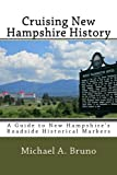 Cruising New Hampshire History:: A Guide to New Hampshire s Roadside Historical Markers