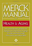 The Merck Manual of Health & Aging: The comprehensive guide to the changes and challenges of aging-for older adults and those who care for and about them