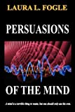 Persuasions of the Mind, Laura L. Fogel and Laura L. Fogle, 0984462872
