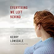 Everything We Left Behind: A Novel | Kerry Lonsdale