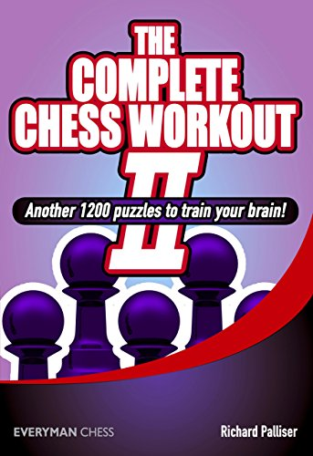 The Complete Chess Workout: Another 1200 Puzzles to Train Your Brain