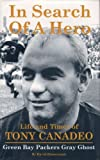 In Search of a Hero: The Life and Times of Tony Canadeo, Green Bay Packers Gray Ghost by Zimmerman, David (August 1, 2001) Hardcover 1st