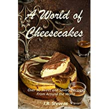 A World of Cheesecakes: Over 50 Sweet and Savory Recipes from Around the World