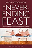 The Never-Ending Feast : The Anthropology and Archaeology of Feasting, O'Connor, Kaori, 1847889263